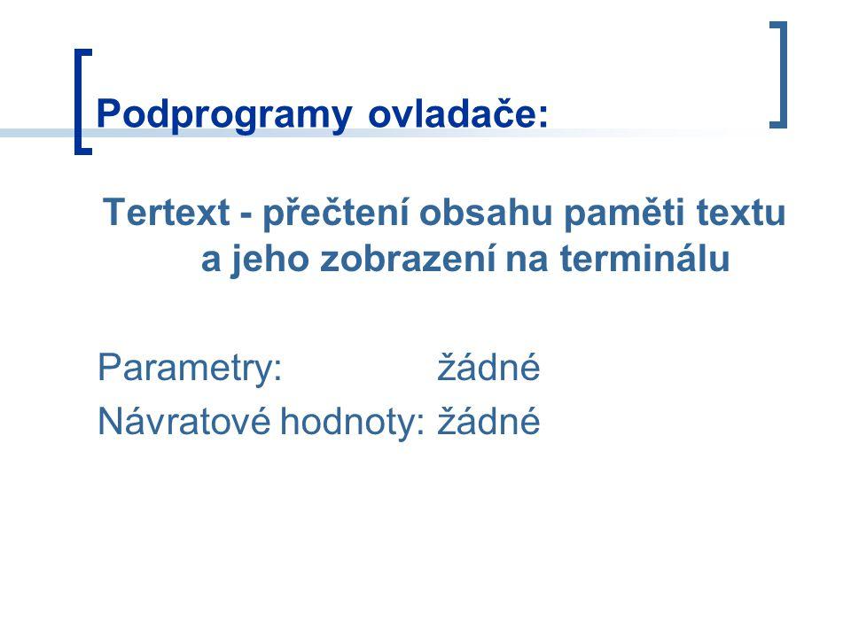 Tertext - přečtení obsahu paměti textu a jeho zobrazení na terminálu Parametry:žádné Návratové hodnoty:žádné Podprogramy ovladače: