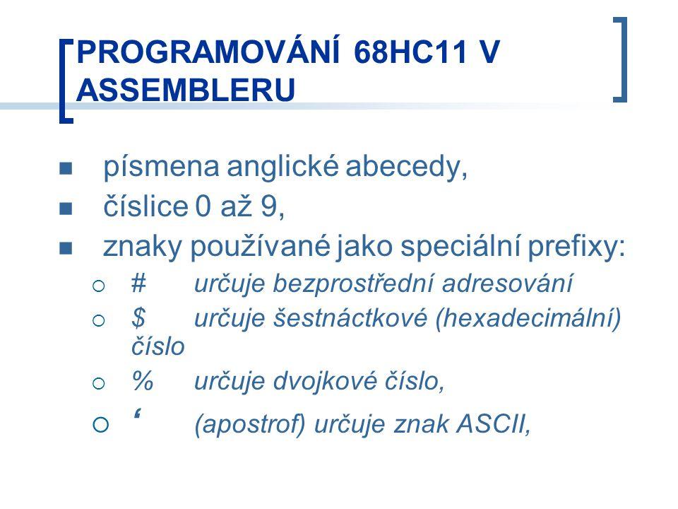 písmena anglické abecedy, číslice 0 až 9, znaky používané jako speciální prefixy:  #určuje bezprostřední adresování  $určuje šestnáctkové (hexadecimální) číslo  %určuje dvojkové číslo,  ' (apostrof) určuje znak ASCII, PROGRAMOVÁNÍ 68HC11 V ASSEMBLERU