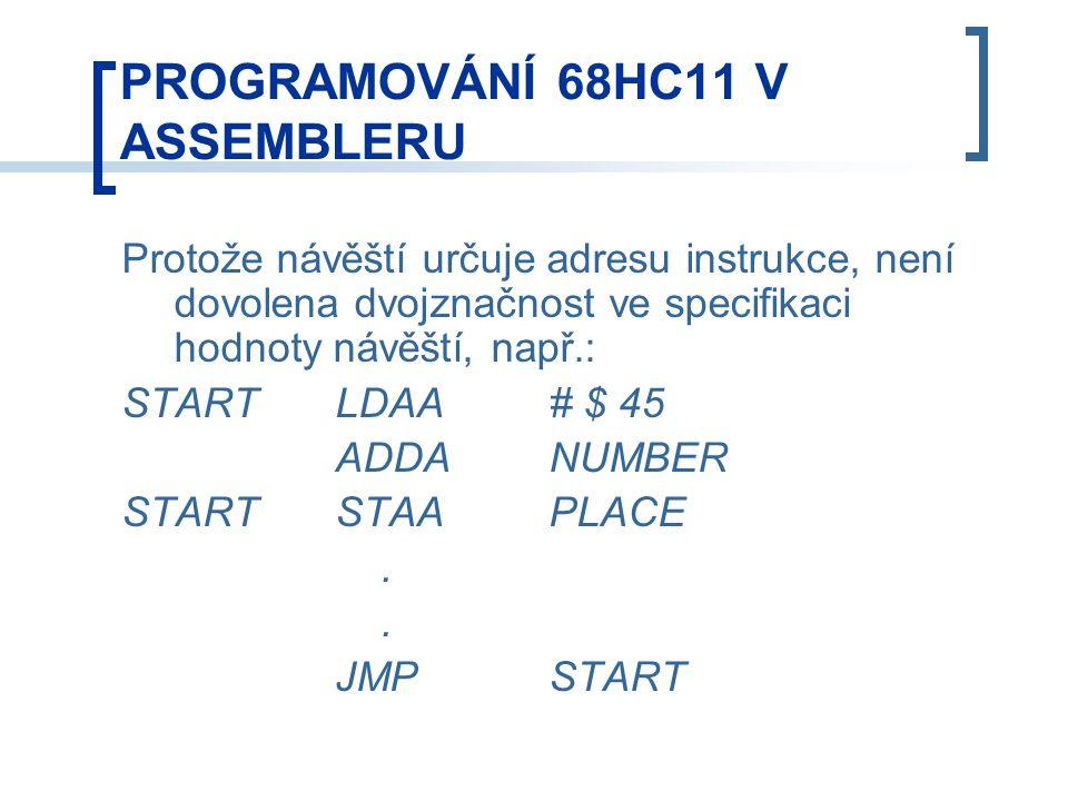Protože návěští určuje adresu instrukce, není dovolena dvojznačnost ve specifikaci hodnoty návěští, např.: STARTLDAA# $ 45 ADDANUMBER STARTSTAAPLACE..
