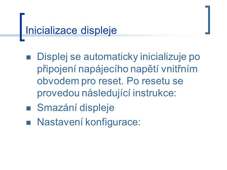 Displej se automaticky inicializuje po připojení napájecího napětí vnitřním obvodem pro reset.