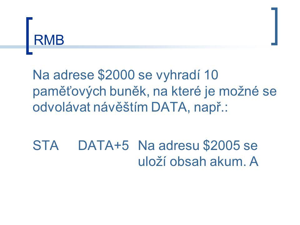 RMB Na adrese $2000 se vyhradí 10 paměťových buněk, na které je možné se odvolávat návěštím DATA, např.: STADATA+5Na adresu $2005 se uloží obsah akum.