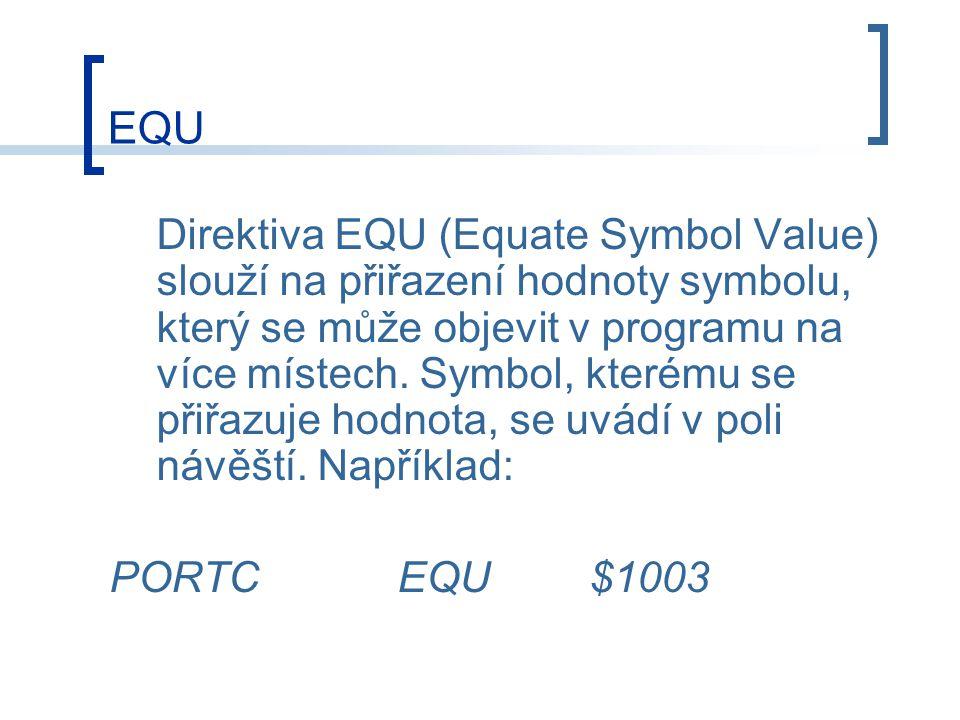 EQU Direktiva EQU (Equate Symbol Value) slouží na přiřazení hodnoty symbolu, který se může objevit v programu na více místech.
