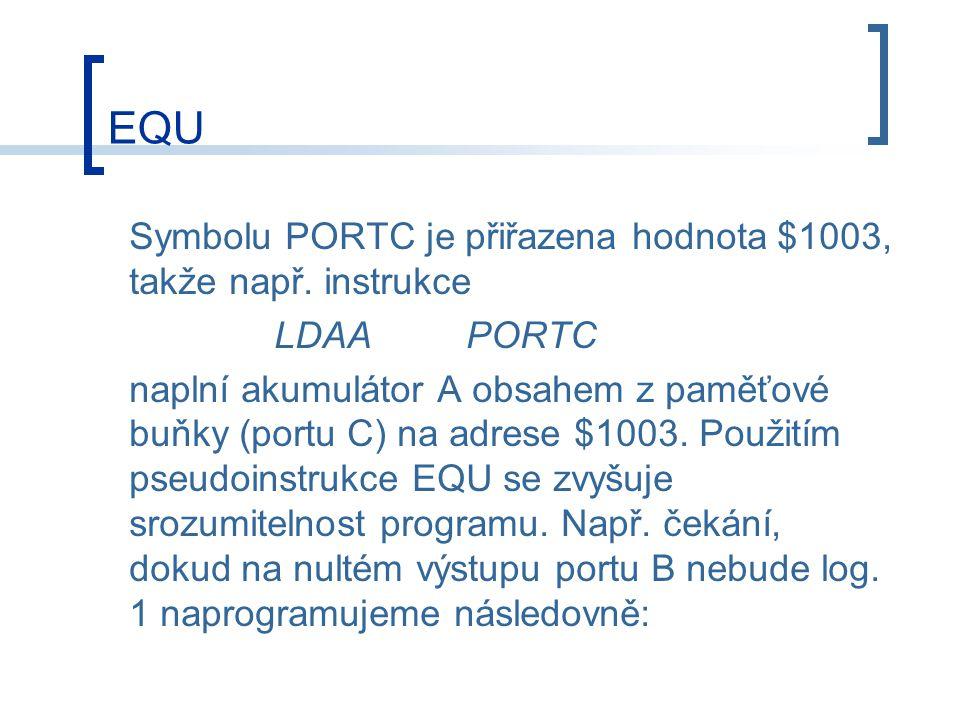 EQU Symbolu PORTC je přiřazena hodnota $1003, takže např.