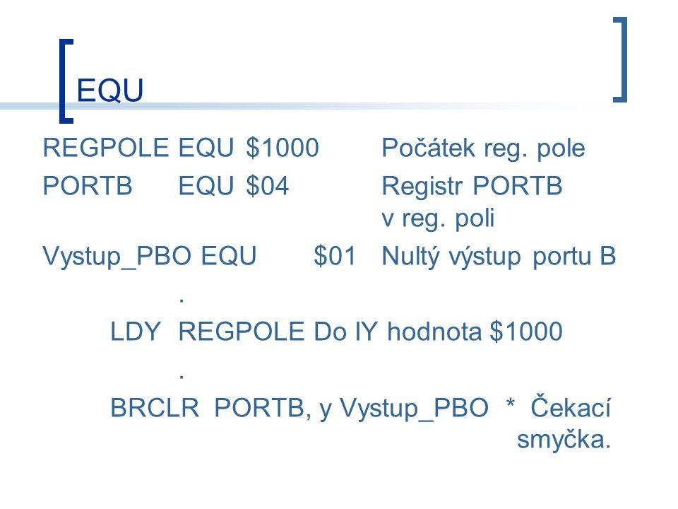 EQU REGPOLEEQU$1000Počátek reg.pole PORTBEQU$04Registr PORTB v reg.