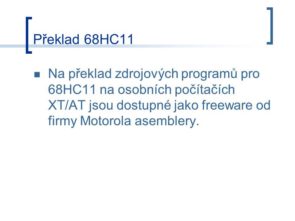 Překlad 68HC11 Na překlad zdrojových programů pro 68HC11 na osobních počítačích XT/AT jsou dostupné jako freeware od firmy Motorola asemblery.