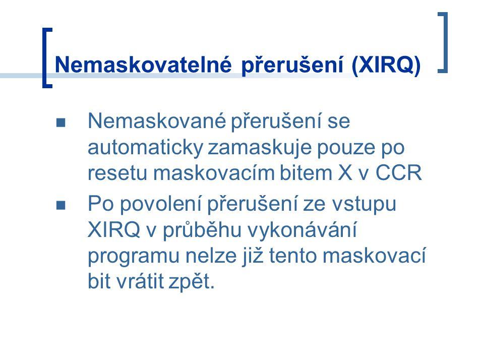 Nemaskovatelné přerušení (XIRQ) Nemaskované přerušení se automaticky zamaskuje pouze po resetu maskovacím bitem X v CCR Po povolení přerušení ze vstup