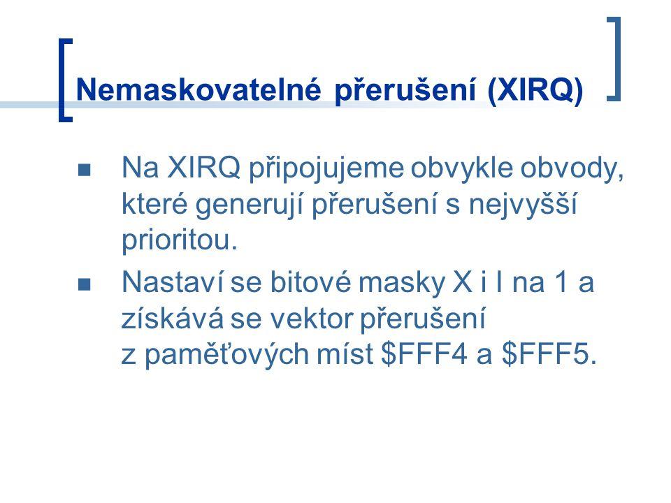 Nemaskovatelné přerušení (XIRQ) Na XIRQ připojujeme obvykle obvody, které generují přerušení s nejvyšší prioritou. Nastaví se bitové masky X i I na 1