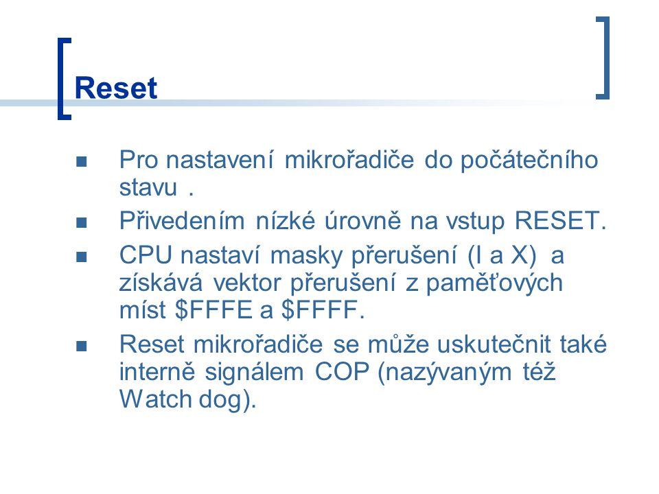 Reset Pro nastavení mikrořadiče do počátečního stavu. Přivedením nízké úrovně na vstup RESET. CPU nastaví masky přerušení (I a X) a získává vektor pře