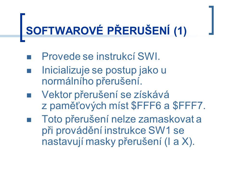 SOFTWAROVÉ PŘERUŠENÍ (1) Provede se instrukcí SWI. Inicializuje se postup jako u normálního přerušení. Vektor přerušení se získává z paměťových míst $