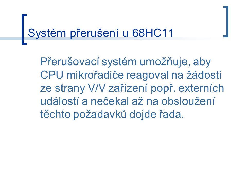 Systém přerušení u 68HC11 Přerušovací systém umožňuje, aby CPU mikrořadiče reagoval na žádosti ze strany V/V zařízení popř. externích událostí a neček