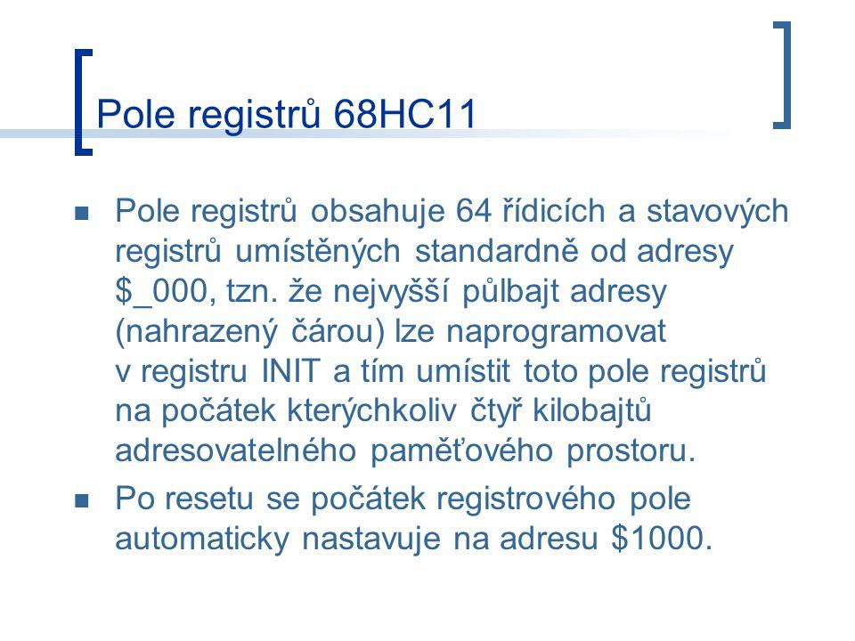 Pole registrů 68HC11 Pole registrů obsahuje 64 řídicích a stavových registrů umístěných standardně od adresy $_000, tzn. že nejvyšší půlbajt adresy (n