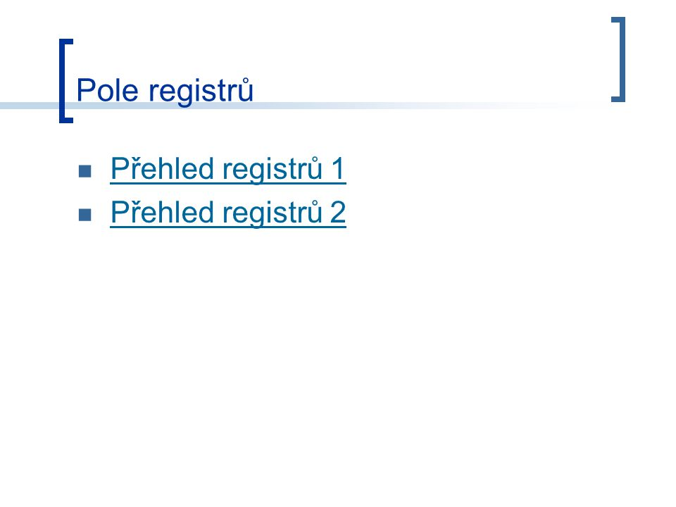 Pole registrů Přehled registrů 1 Přehled registrů 2