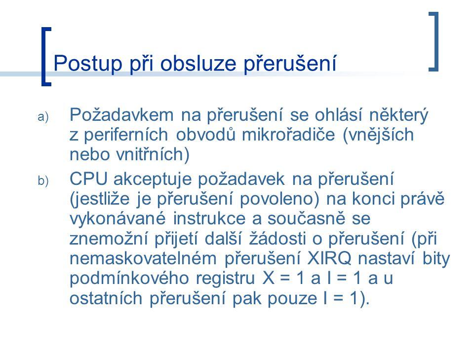 a) Požadavkem na přerušení se ohlásí některý z periferních obvodů mikrořadiče (vnějších nebo vnitřních) b) CPU akceptuje požadavek na přerušení (jestl