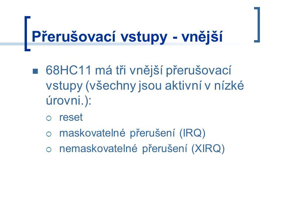 Přerušovací vstupy - vnější 68HC11 má tři vnější přerušovací vstupy (všechny jsou aktivní v nízké úrovni.):  reset  maskovatelné přerušení (IRQ)  n