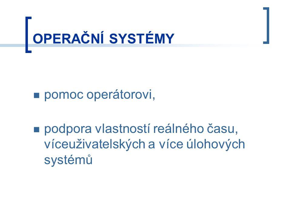 OPERAČNÍ SYSTÉMY pomoc operátorovi, podpora vlastností reálného času, víceuživatelských a více úlohových systémů