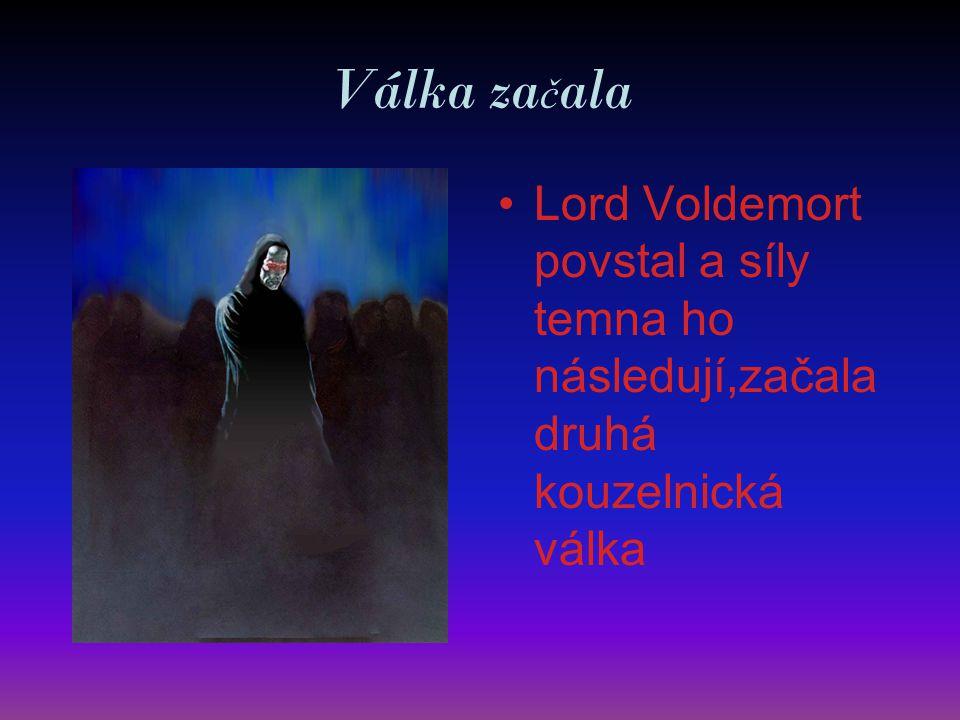 Válka za č ala Lord Voldemort povstal a síly temna ho následují,začala druhá kouzelnická válka