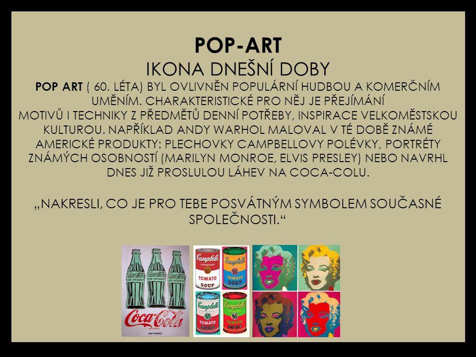 POP-ART IKONA DNEŠNÍ DOBY POP ART ( 60.LÉTA) BYL OVLIVNĚN POPULÁRNÍ HUDBOU A KOMERČNÍM UMĚNÍM.
