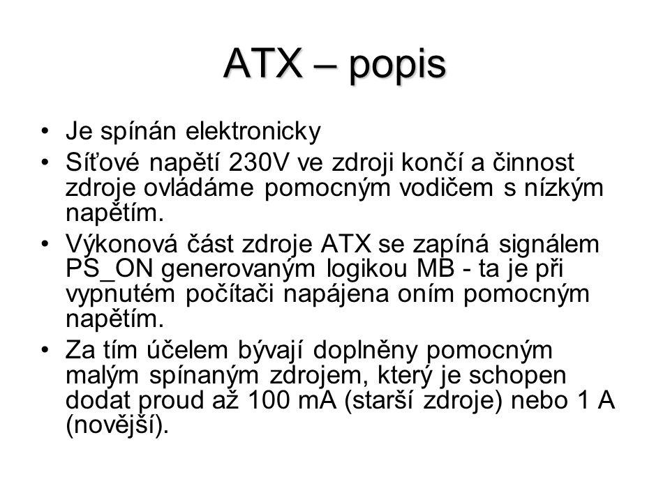 ATX – popis Je spínán elektronicky Síťové napětí 230V ve zdroji končí a činnost zdroje ovládáme pomocným vodičem s nízkým napětím. Výkonová část zdroj