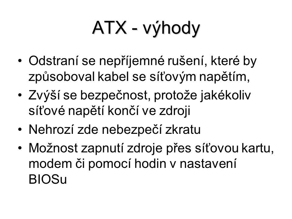 ATX - výhody Odstraní se nepříjemné rušení, které by způsoboval kabel se síťovým napětím, Zvýší se bezpečnost, protože jakékoliv síťové napětí končí v