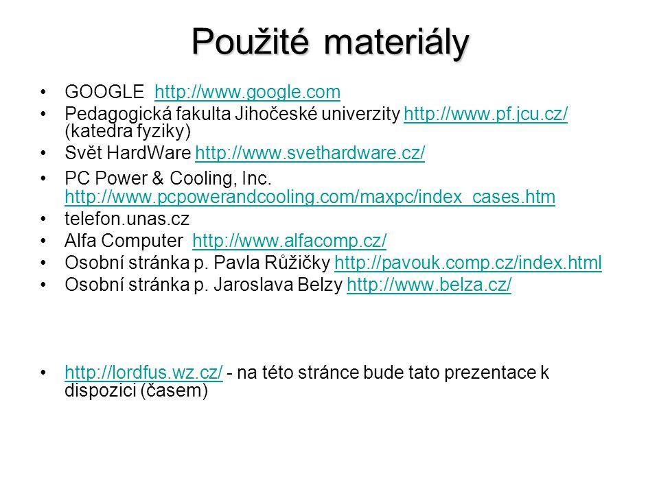 Použité materiály GOOGLE http://www.google.comhttp://www.google.com Pedagogická fakulta Jihočeské univerzity http://www.pf.jcu.cz/ (katedra fyziky)htt