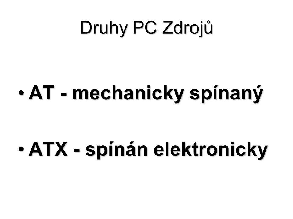 Druhy PC Zdrojů AT - mechanicky spínanýAT - mechanicky spínaný ATX - spínán elektronickyATX - spínán elektronicky