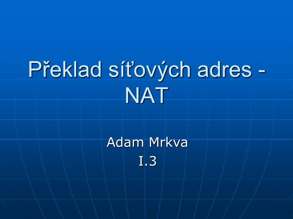 Překlad síťových adres - NAT Adam Mrkva I.3