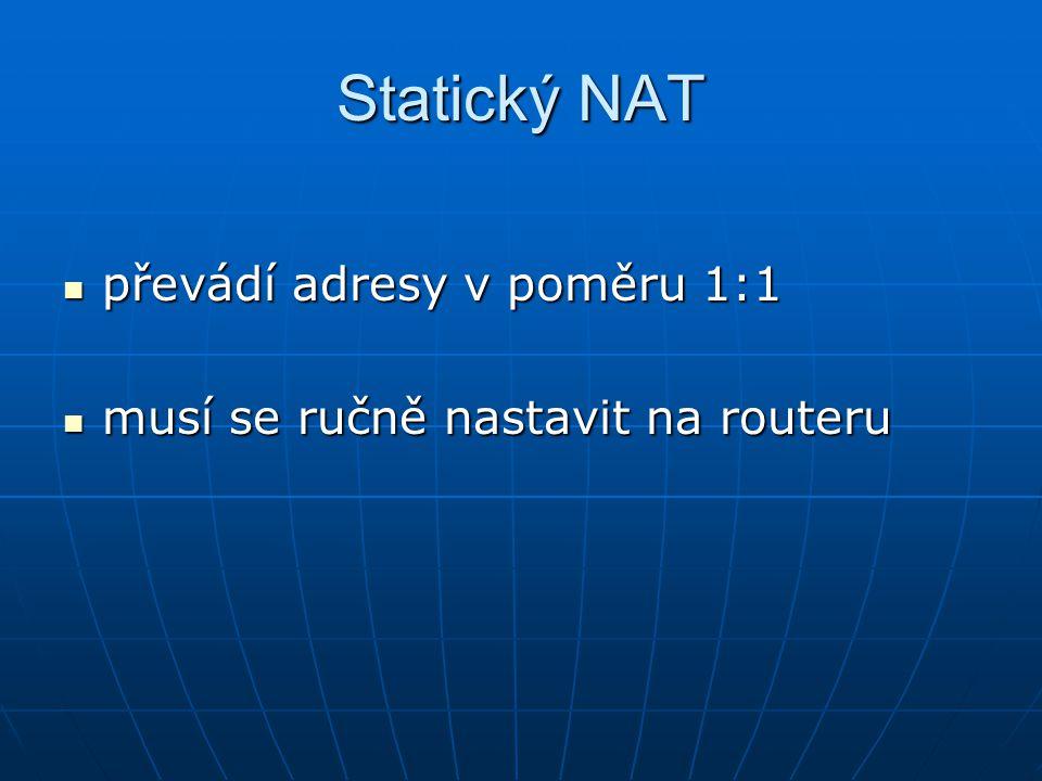 Statický NAT převádí adresy v poměru 1:1 převádí adresy v poměru 1:1 musí se ručně nastavit na routeru musí se ručně nastavit na routeru