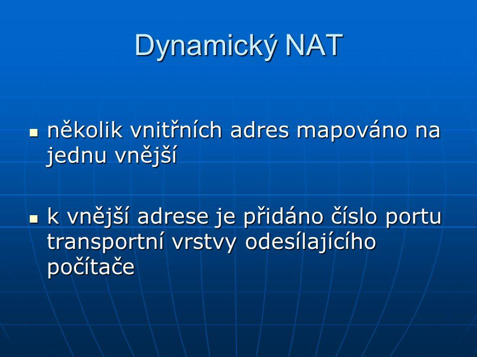 Dynamický NAT několik vnitřních adres mapováno na jednu vnější několik vnitřních adres mapováno na jednu vnější k vnější adrese je přidáno číslo portu transportní vrstvy odesílajícího počítače k vnější adrese je přidáno číslo portu transportní vrstvy odesílajícího počítače