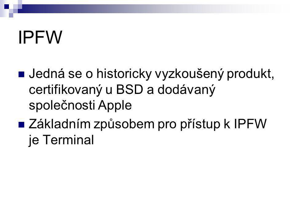 IPFW Jedná se o historicky vyzkoušený produkt, certifikovaný u BSD a dodávaný společnosti Apple Základním způsobem pro přístup k IPFW je Terminal