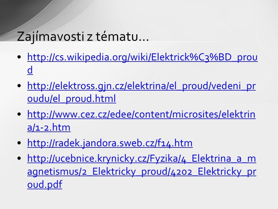 http://cs.wikipedia.org/wiki/Elektrick%C3%BD_prou dhttp://cs.wikipedia.org/wiki/Elektrick%C3%BD_prou d http://elektross.gjn.cz/elektrina/el_proud/vede
