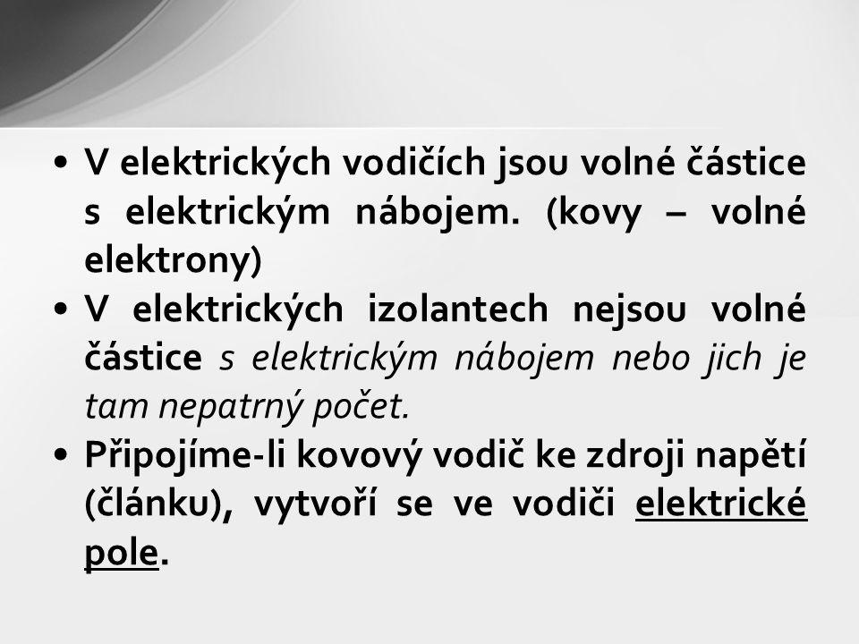 V elektrických vodičích jsou volné částice s elektrickým nábojem. (kovy – volné elektrony) V elektrických izolantech nejsou volné částice s elektrický