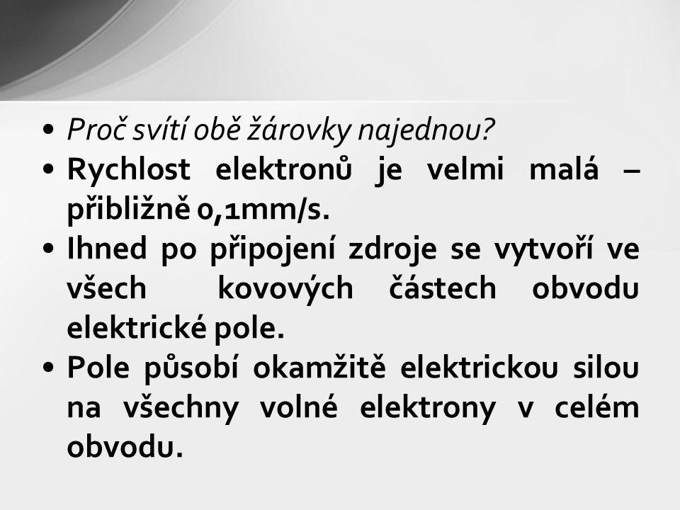 Proč svítí obě žárovky najednou? Rychlost elektronů je velmi malá – přibližně 0,1mm/s. Ihned po připojení zdroje se vytvoří ve všech kovových částech