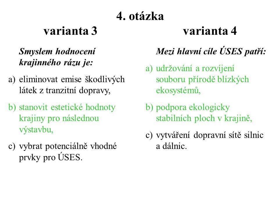 3. otázka varianta 3 varianta 4 Matrice v krajině představují: a)nejméně spojitou krajinnou složku, b)spojené koridory, c)zpravidla nejrozsáhlejší kra