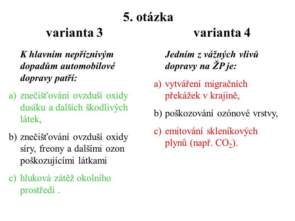 4. otázka varianta 3 varianta 4 Smyslem hodnocení krajinného rázu je: a)eliminovat emise škodlivých látek z tranzitní dopravy, b)stanovit estetické ho