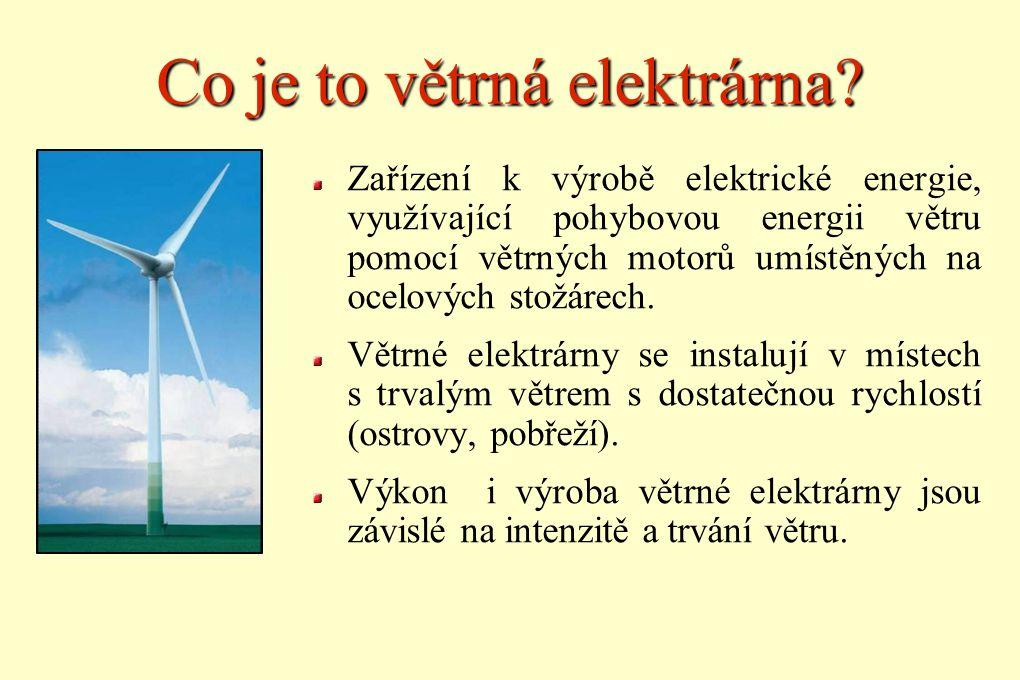 Co je to větrná elektrárna? Zařízení k výrobě elektrické energie, využívající pohybovou energii větru pomocí větrných motorů umístěných na ocelových s
