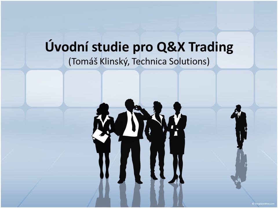 Úvodní studie pro Q&X Trading (Tomáš Klinský, Technica Solutions)