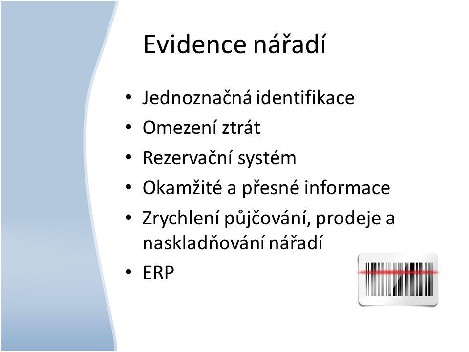 Evidence nářadí Jednoznačná identifikace Omezení ztrát Rezervační systém Okamžité a přesné informace Zrychlení půjčování, prodeje a naskladňování nářadí ERP