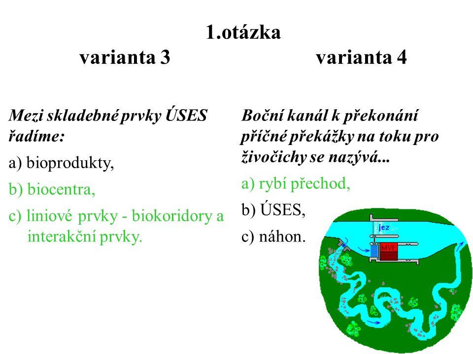 1.otázka varianta 3 varianta 4 Mezi skladebné prvky ÚSES řadíme: a) bioprodukty, b) biocentra, c) liniové prvky - biokoridory a interakční prvky.