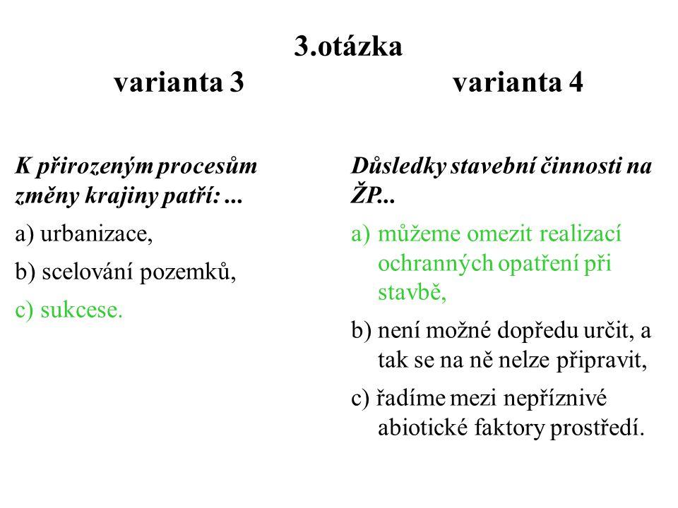 2.otázka varianta 3 varianta 4 Cílem návrhu ÚSES je :... a)scelení zemědělských ploch do větších orných celků, b)navrhování nových biokoridorů, biocen