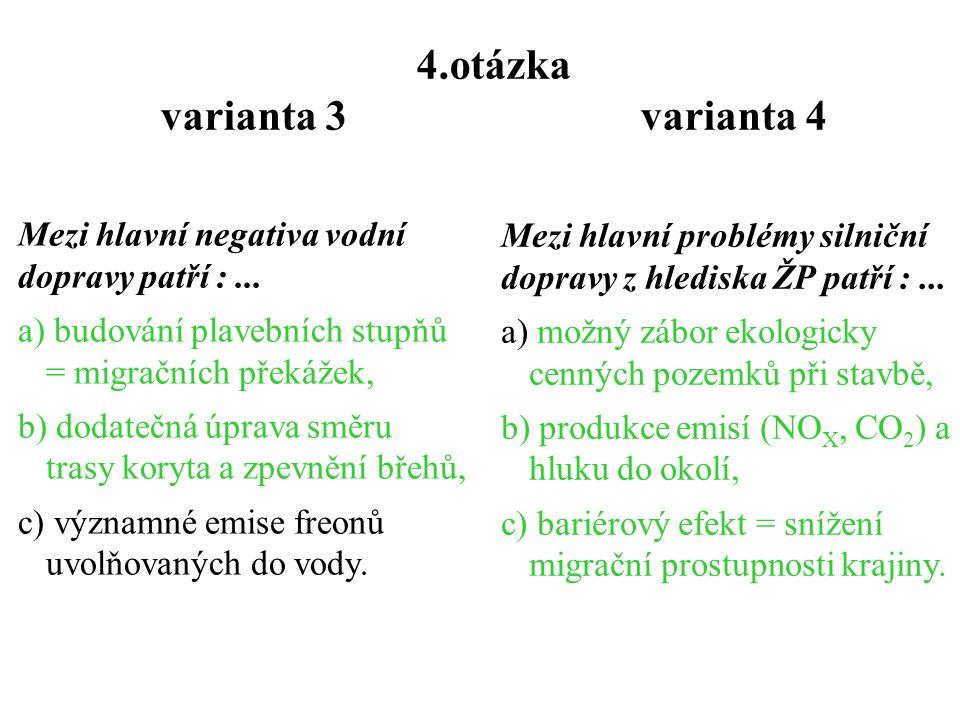 3.otázka varianta 3 varianta 4 Důsledky stavební činnosti na ŽP... a)můžeme omezit realizací ochranných opatření při stavbě, b) není možné dopředu urč