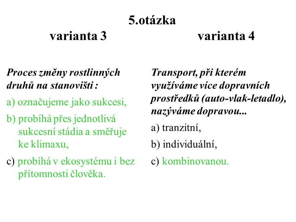 4.otázka varianta 3 varianta 4 Mezi hlavní negativa vodní dopravy patří :... a) budování plavebních stupňů = migračních překážek, b) dodatečná úprava