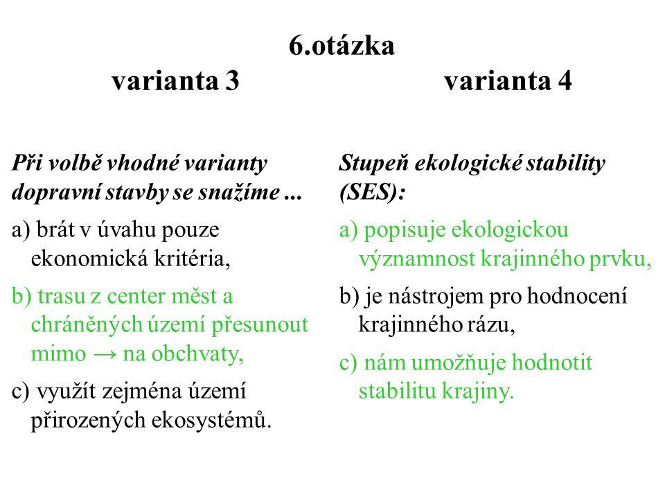 6.otázka varianta 3 varianta 4 Stupeň ekologické stability (SES): a) popisuje ekologickou významnost krajinného prvku, b) je nástrojem pro hodnocení krajinného rázu, c) nám umožňuje hodnotit stabilitu krajiny.