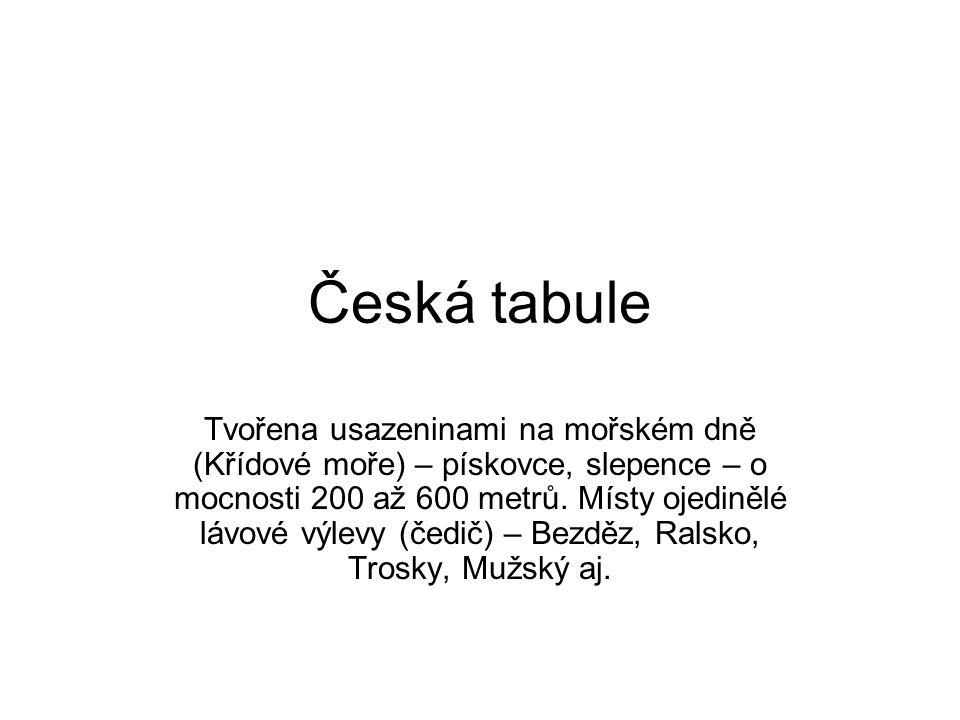 Česká tabule Tvořena usazeninami na mořském dně (Křídové moře) – pískovce, slepence – o mocnosti 200 až 600 metrů. Místy ojedinělé lávové výlevy (čedi