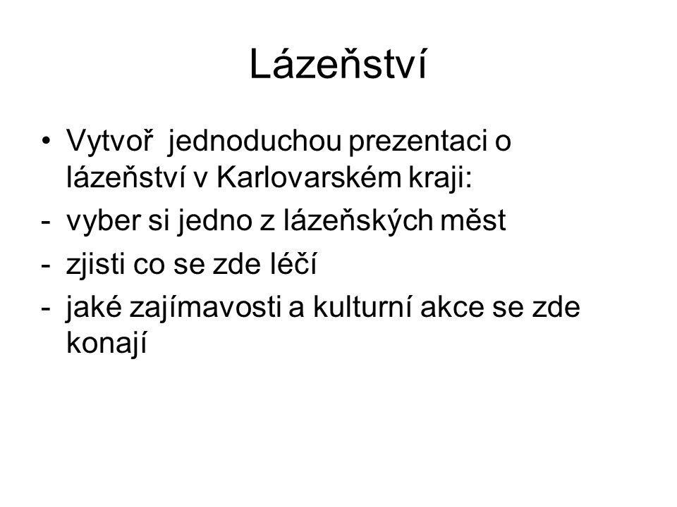 Lázeňství Vytvoř jednoduchou prezentaci o lázeňství v Karlovarském kraji: -vyber si jedno z lázeňských měst -zjisti co se zde léčí -jaké zajímavosti a kulturní akce se zde konají