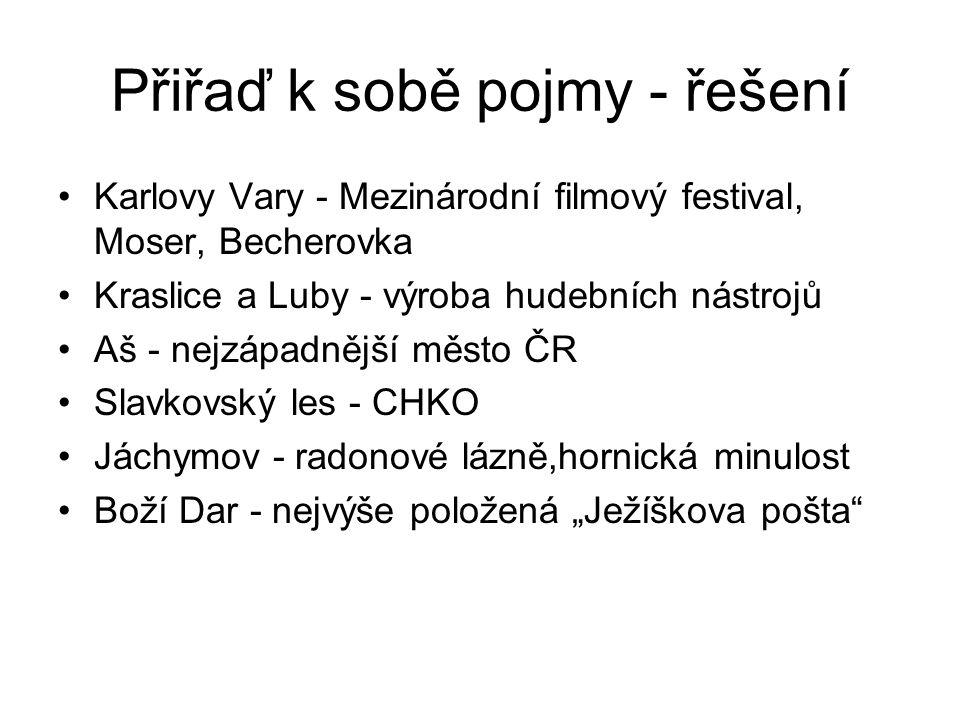 Přiřaď k sobě pojmy - řešení Karlovy Vary - Mezinárodní filmový festival, Moser, Becherovka Kraslice a Luby - výroba hudebních nástrojů Aš - nejzápadn
