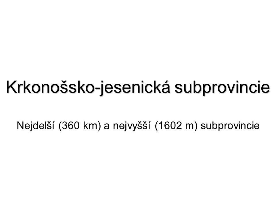Krkonošsko-jesenická subprovincie Nejdelší (360 km) a nejvyšší (1602 m) subprovincie