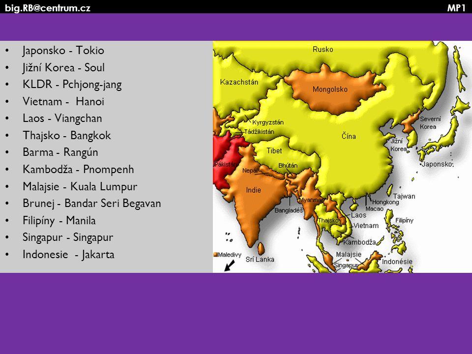 big.RB@centrum.cz MP1 Japonsko - Tokio Jižní Korea - Soul KLDR - Pchjong-jang Vietnam - Hanoi Laos - Viangchan Thajsko - Bangkok Barma - Rangún Kambod