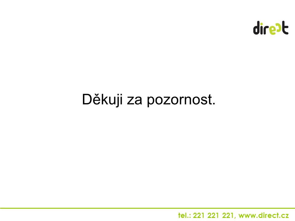 tel.: 221 221 221, www.direct.cz Děkuji za pozornost.