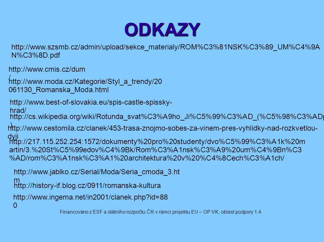 ODKAZY http://www.szsmb.cz/admin/upload/sekce_materialy/ROM%C3%81NSK%C3%89_UM%C4%9A N%C3%8D.pdf http://www.cmis.cz/dum / Financováno z ESF a státního