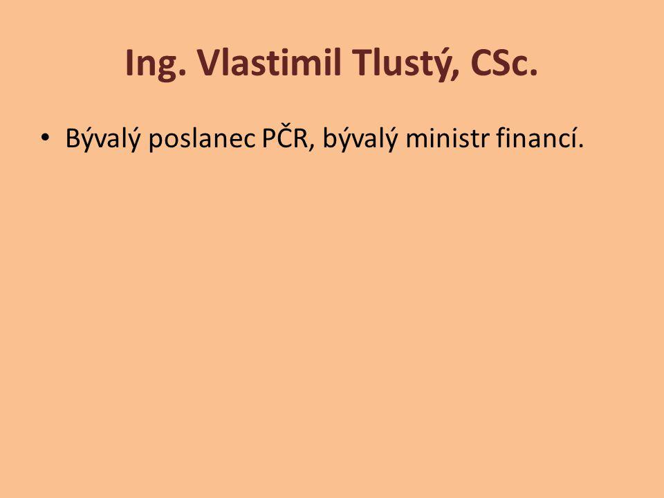 Ing. Vlastimil Tlustý, CSc. Bývalý poslanec PČR, bývalý ministr financí.